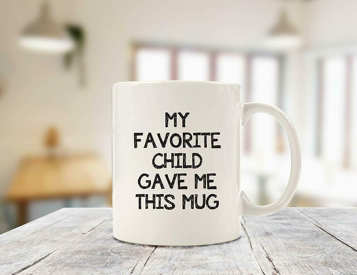 My Favorite Child Gave Me This Funny Coffee Mug - Best Dad & Mom Gifts - Gag